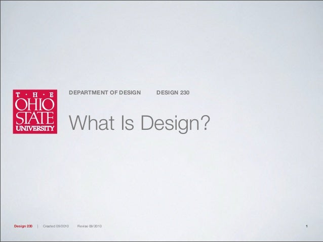 DEPARTMENT OF DESIGN DESIGN 230 Design 230 | Created 09/2010 Revise 09/2010 What Is Design? 1
