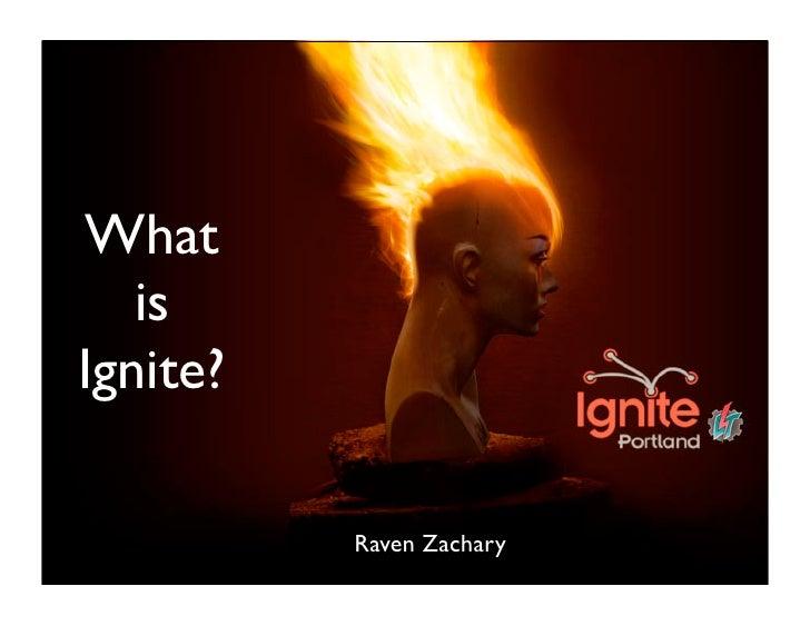 What   isIgnite?          Raven Zachary