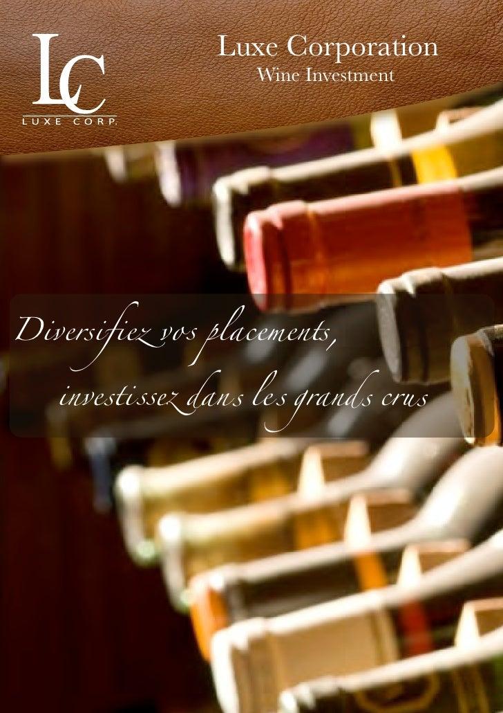 Luxe Corporation                       Wine InvestmentDiversifiez vo s placements,   inve sti s s! dan s le s grand s cru s