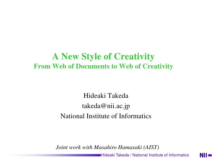 A New Style of CreativityFrom Web of Documents to Web of Creativity<br />Hideaki Takeda<br />takeda@nii.ac.jp<br />Nationa...