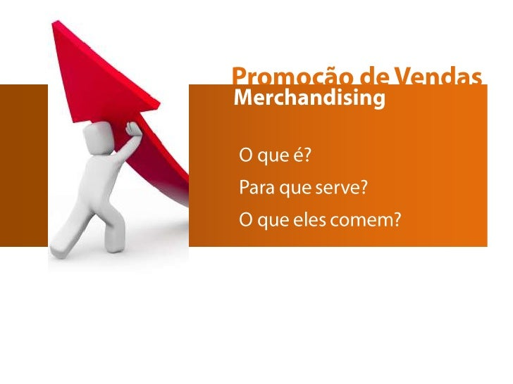 Promoção de Vendas<br />Merchandising<br />O que é?<br />Para que serve?<br />O queelescomem?<br />