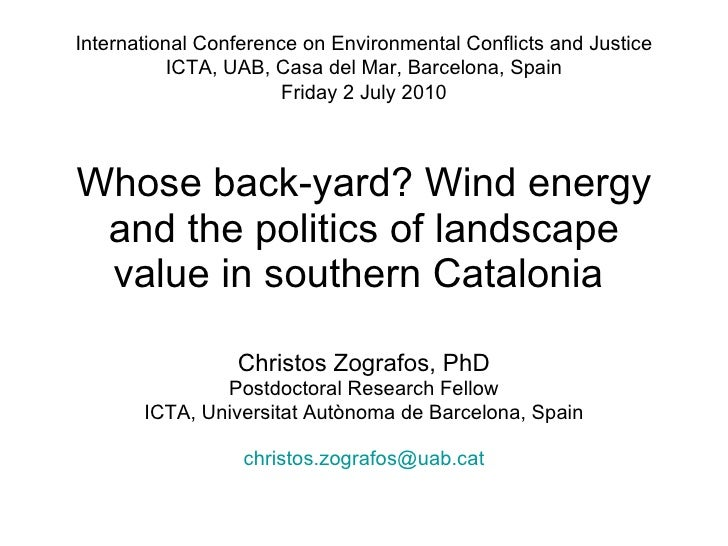 Whose back-yard? Wind energy and the politics of landscape value in southern Catalonia  Christos Zografos, PhD Postdoctora...