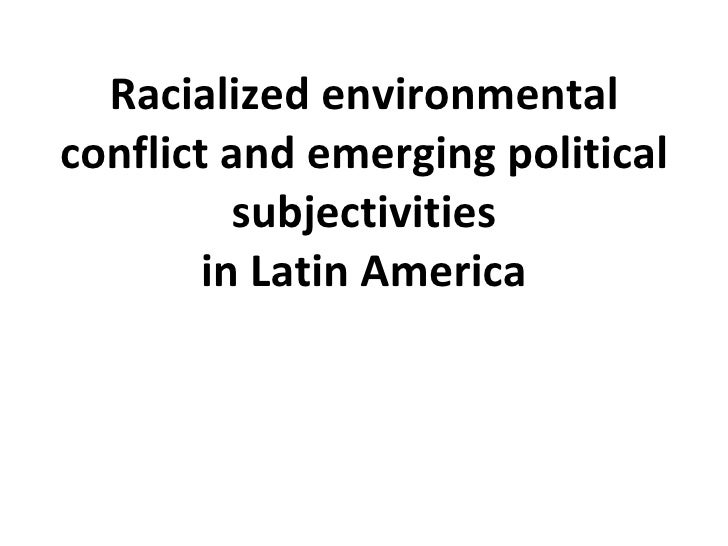 Racialized environmental conflict and emerging political subjectivities in Latin America