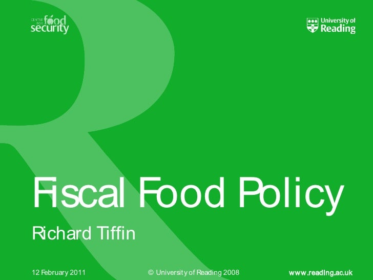 Fiscal Food PolicyRichard Tiffin12 February 2011   © Universit y of Reading 2008   www.reading.ac.uk