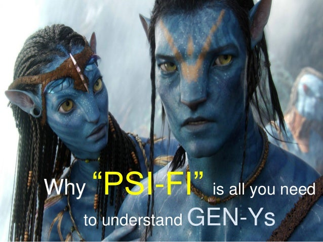 """Why """"PSI-FI""""    is all you need   to understand GEN-Ys"""