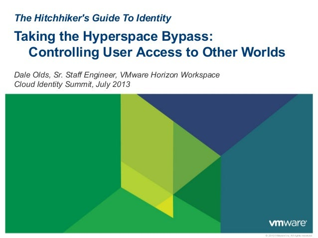 © 2010 VMware Inc. All rights reserved The Hitchhiker's Guide To Identity Taking the Hyperspace Bypass: Controlling User A...