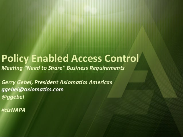 "CIS13: Policy Enabled Access Control: Meeting ""Need to Share"" Business Requirements"