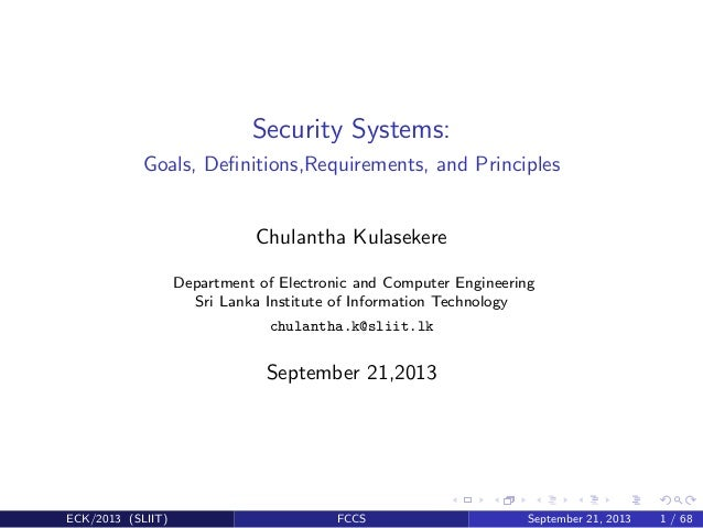 Security Systems: Goals, Definitions,Requirements, and Principles  Chulantha Kulasekere Department of Electronic and Comput...