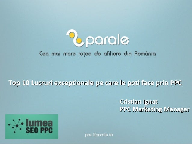 Top 10 Lucruri exceptionale pe care le poti face prin PPC Cristian Ignat PPC Marketing Manager