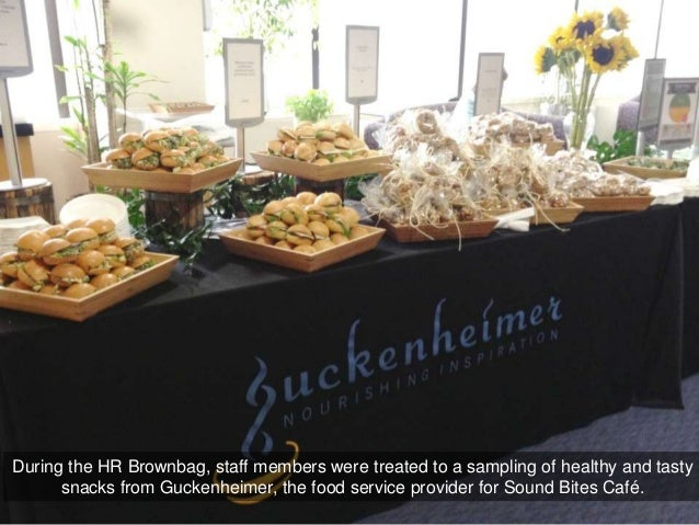 During the HR Brownbag, staff members were treated to a sampling of healthy and tasty      snacks from Guckenheimer, the f...