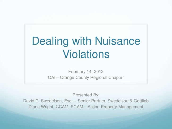 Dealing with Nuisance          Violations                      February 14, 2012            CAI – Orange County Regional C...