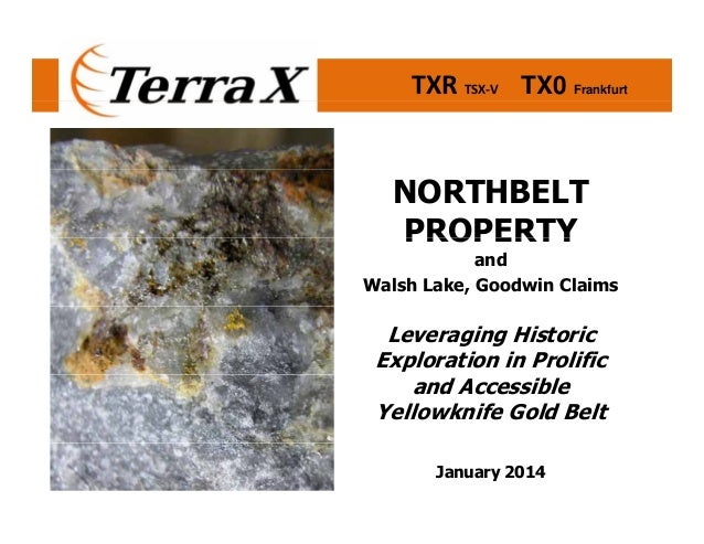 TXR TSX‐V       TX0 Frankfurt  NORTHBELT PROPERTY  and Walsh Lake, Goodwin Claims  Leveraging Historic Exploration in Prol...