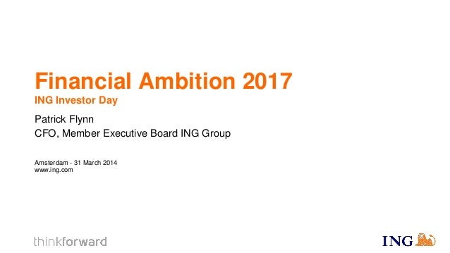 Financial Ambition 2017 by CFO Patrick Flynn | ING Investor Day 31 march 2014