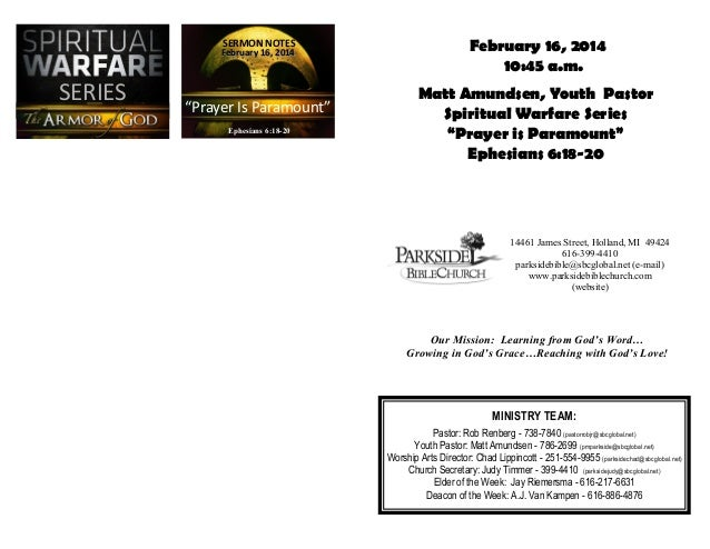 "SERMON NOTES  February 16, 2014  SERIES  ""Prayer Is Paramount"" Ephesians 6:18-20 Ephesians 6:18-20  February 16, 2014 10:4..."