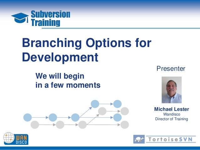 02.19.13 WANDisco SVN Training: Branching Options for Development