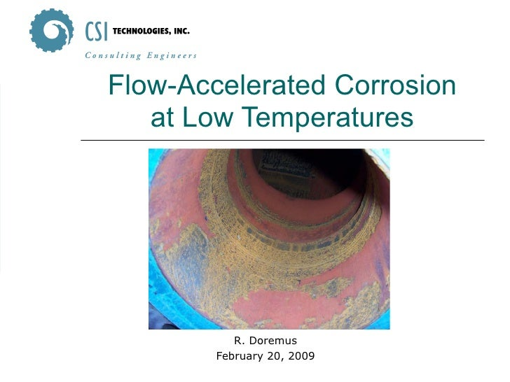 Flow-Accelerated Corrosion at Low Temperatures R. Doremus February 20, 2009