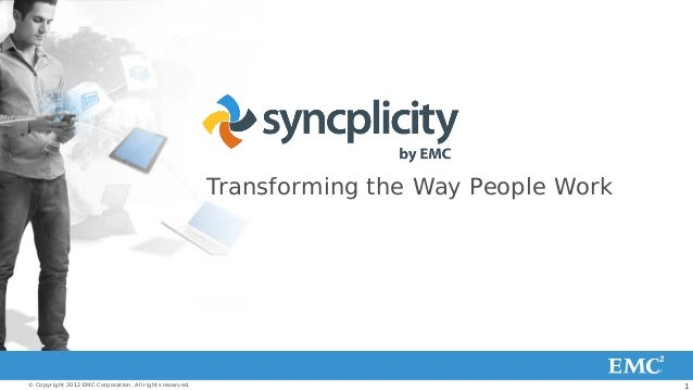 Transforming the Way People Work© Copyright 2012 EMC Corporation. All rights reserved.                                    ...