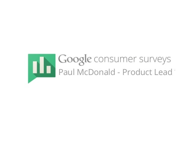 Connecting the Dots: How Google is Reinventing the Survey by Paul McDonald of Google - Presented at the Insight Innovation eXchange North America 2013