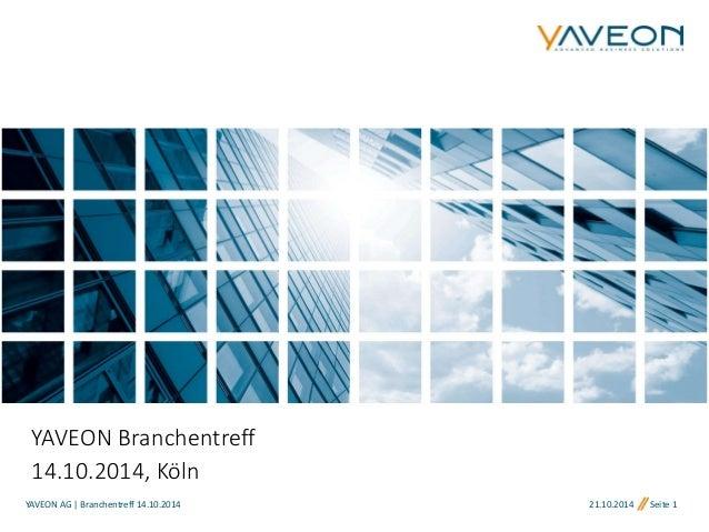 21.10.2014 Seite 1  YAVEON Branchentreff  14.10.2014, Köln  YAVEON AG   Branchentreff 14.10.2014
