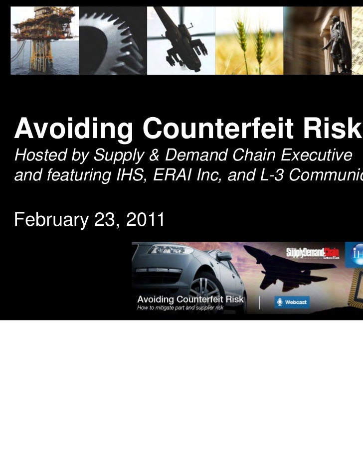 Avoiding Counterfeit RiskHosted by Supply & Demand Chain Executiveand featuring IHS, ERAI Inc, and L-3 CommunicationsFebru...