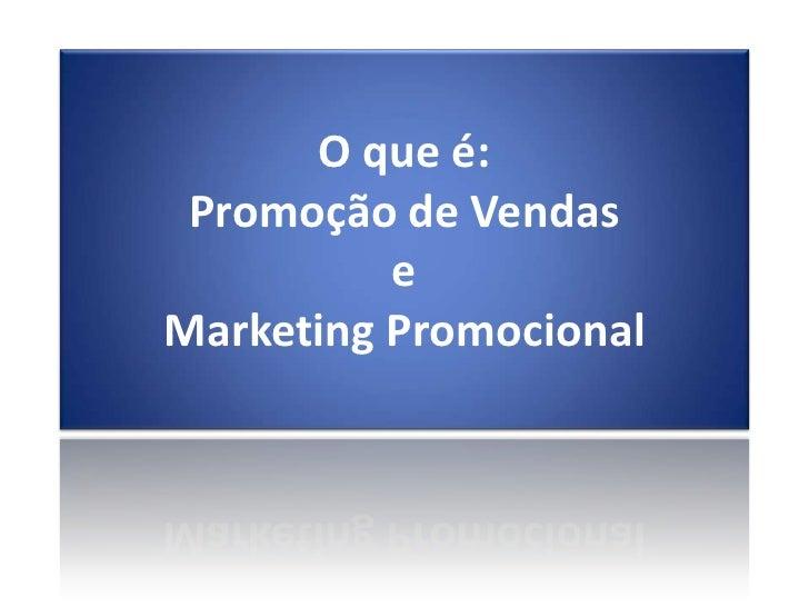 O que é:Promoção de VendaseMarketing Promocional<br />