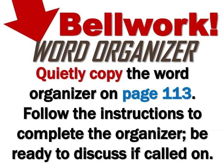 Bellwork!  WORD ORGANIZER    Quietly copy the word   organizer on page 113.  Follow the instructions to complete the organ...