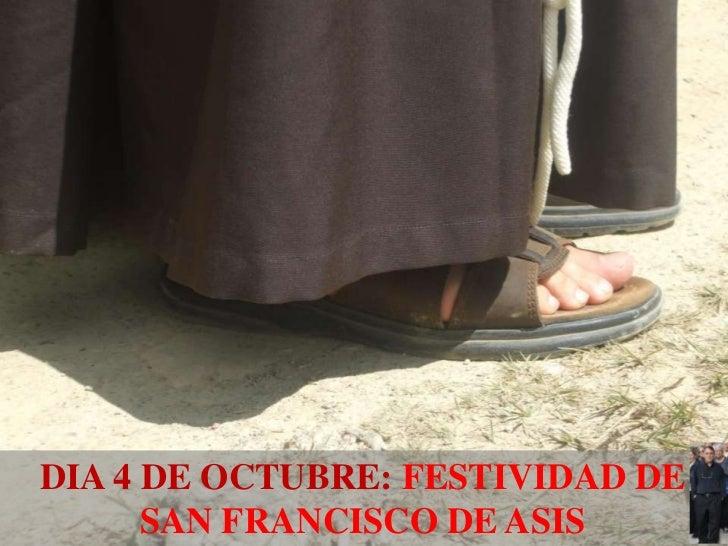 DIA 4 DE OCTUBRE: FESTIVIDAD DE      SAN FRANCISCO DE ASIS