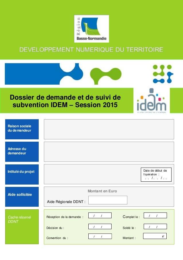Dossier de demande et de suivi de subvention IDEM – Session 2015 l Raison sociale du demandeur Adresse du demandeur Intitu...