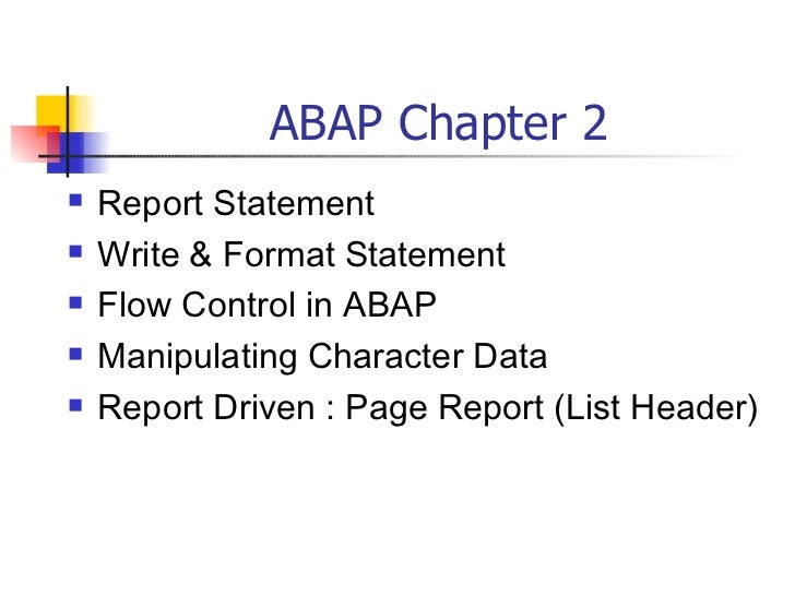 ABAP Chapter 2    Report Statement    Write & Format Statement    Flow Control in ABAP    Manipulating Character Data ...