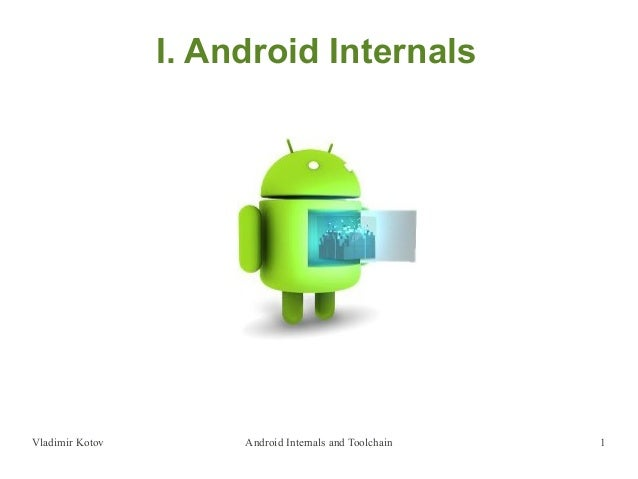 Vladimir Kotov Android Internals and Toolchain 1I. Android Internals