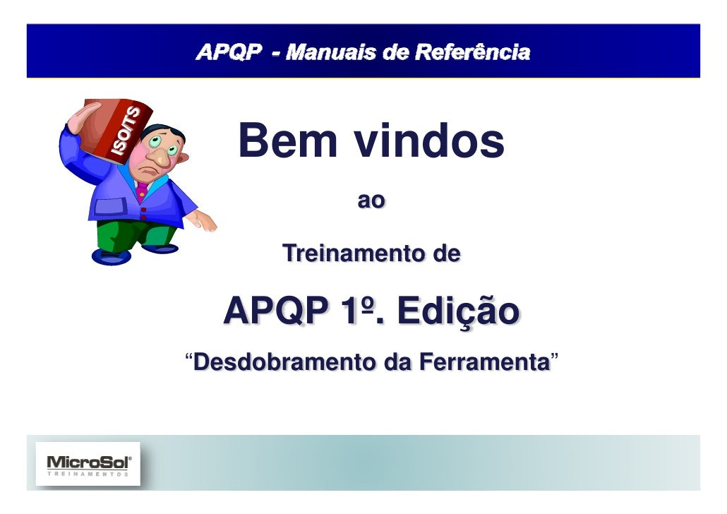 APQP e PPAP – Manuais de Referências      Bem vindos                                 ao             Treinamento de     APQ...