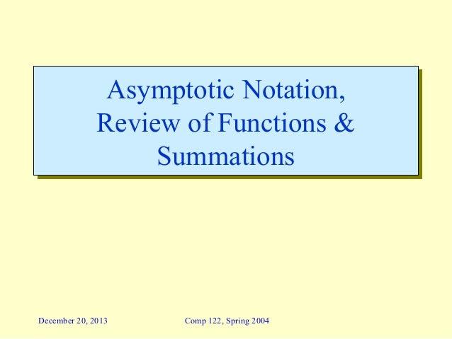 Asymptotic Notation, Asymptotic Notation, Review of Functions & Review of Functions & Summations Summations  December 20, ...
