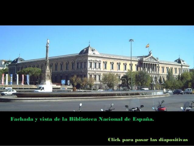 Fachada y vista de la Biblioteca Nacional de España.                                   Click para pasar las diapositivas