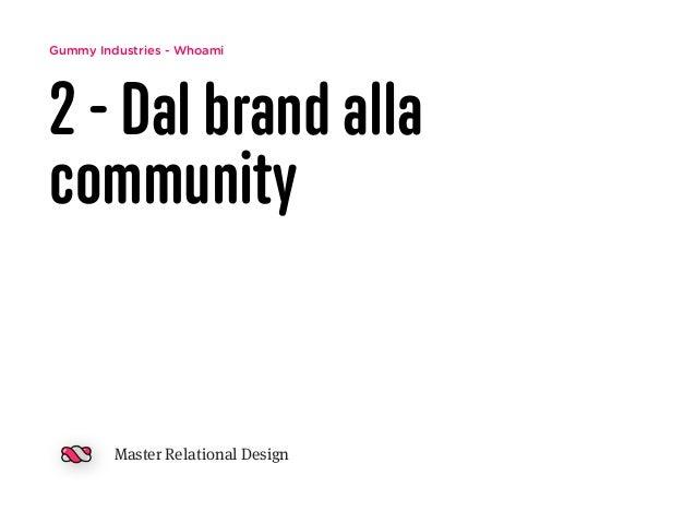 Gummy Industries - Whoami 2 - Dal brand alla community Master Relational Design
