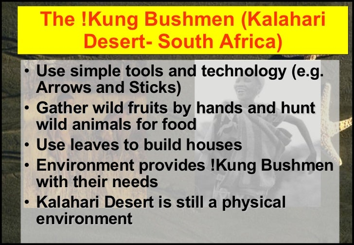 the kung bushmen of the kalahari desert essay In this article, social anthropologist richard lee learns an important lesson while  working in the kalahari desert studying the kung bushman.