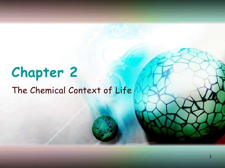 1<br />Chapter 2<br />The Chemical Context of Life<br />