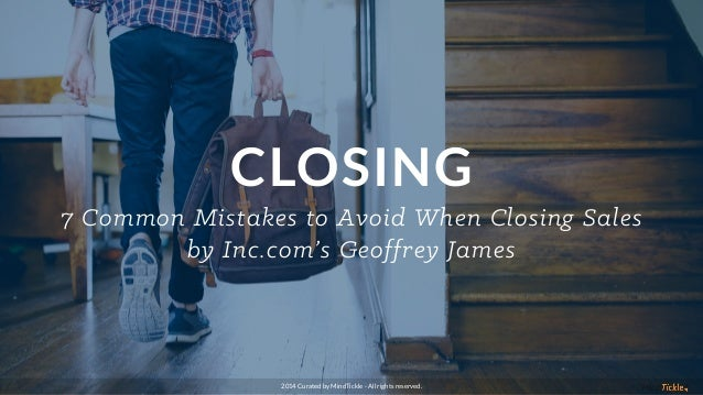 CLOSING 7 Common Mistakes to Avoid When Closing Sales by Inc.com's Geoffrey James 2014 Curated by MindTickle - All rights ...