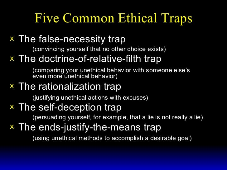 common ethical traps The commonsense, objectivity trap the values trap the circumstantiality trap  we should be able to use this basic good character to solve ethical dilemmas we face- without reference to any ethical codes- common sense should be sufficient rather than using ethical manual.