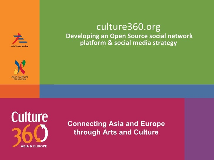 culture360.org   Developing an Open Source social network platform & social media strategy   Connecting Asia and Europe th...