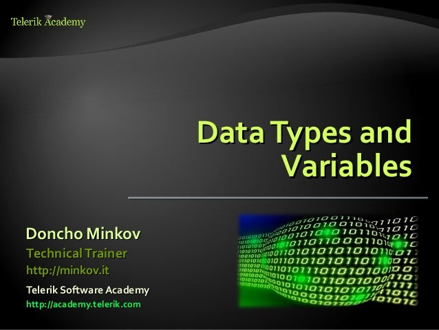 Data Types and                                   VariablesDoncho MinkovTechnical Trainerhttp://minkov.itTelerik Software A...