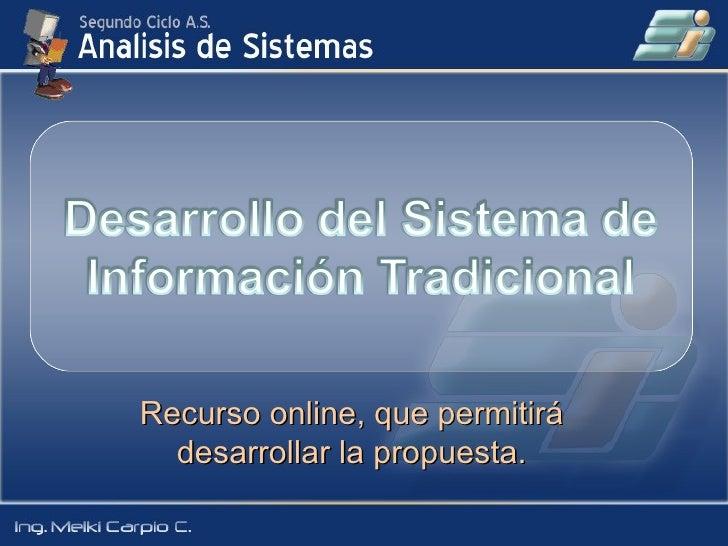 Recurso online, que permitirá desarrollar la propuesta.