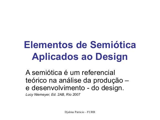 Elementos de Semiótica  Aplicados ao DesignA semiótica é um referencialteórico na análise da produção –e desenvolvimento -...