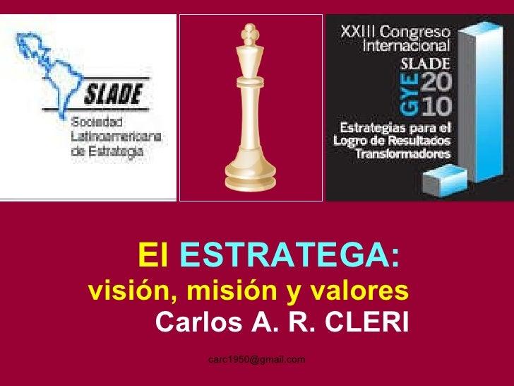 El   ESTRATEGA:   visión, misión y valores Carlos A. R. CLERI