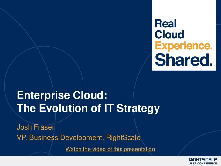 Enterprise Cloud:The Evolution of IT StrategyJosh FraserVP, Business Development, RightScale              Watch the video ...