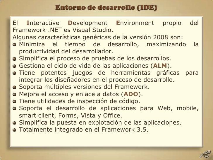 Entorno de desarrollo (IDE)<br />El Interactive Development Environment propio del Framework .NET es Visual Studio.<br />A...