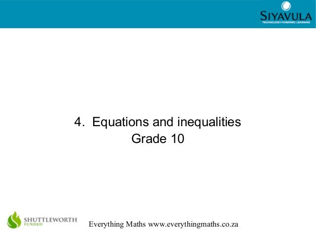 1 Everything Maths www.everythingmaths.co.za 4. Equations and inequalities Grade 10