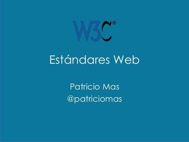 Estándares Web Patricio Mas @patriciomas