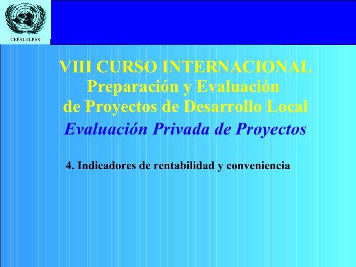VIII CURSO INTERNACIONAL Preparación y Evaluación  de Proyectos de Desarrollo Local 4. Indicadores de rentabilidad y conve...