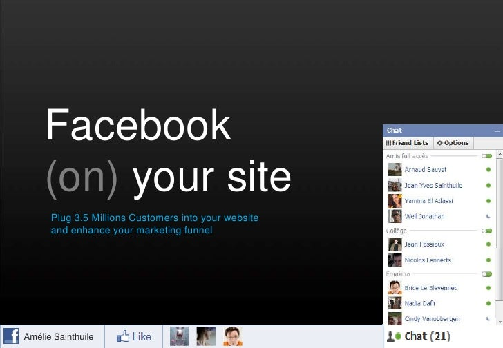 Facebook (on) your site<br />Plug 3.5 Millions Customers into your website and enhance your marketing funnel<br />Amélie S...
