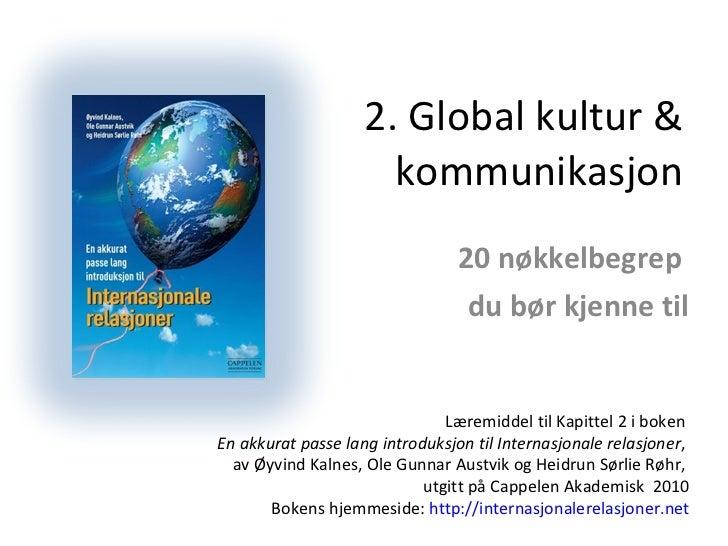 2. Global kultur & kommunikasjon 20 nøkkelbegrep  du bør kjenne til Læremiddel til Kapittel 2 i boken  En akkurat passe la...